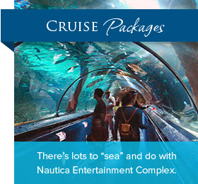"Cruise Packages - There's lots to ""sea"" and do with Nautica Entertainment Complex."